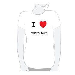 Tričko I LOVE + vlastní nápis