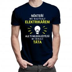 Někteří mě nazývají elektrikářem - táta - pánské tričko s potiskem