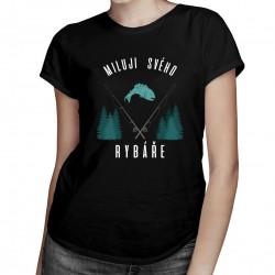Miluji svého rybáře - dámské tričko s potiskem
