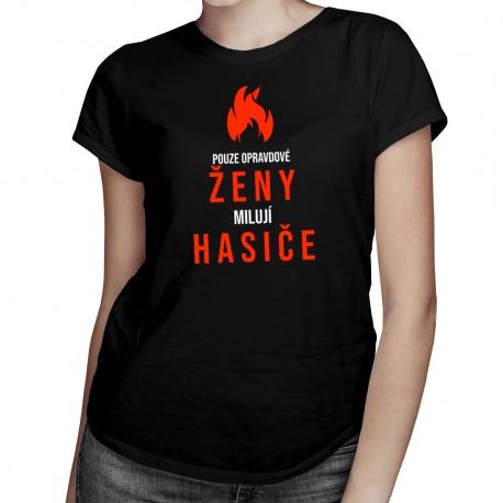 Pouze opravdové ženy milují hasiče - dámské tričko s potiskem