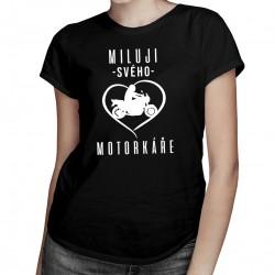 Miluji svého motorkáře  - dámská trička s potiskem