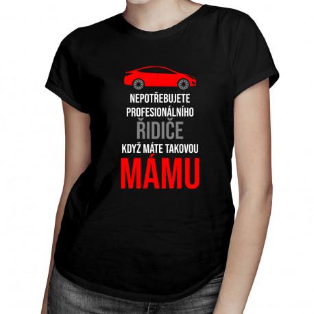 Nepotřebujete řidiče - máma - dámské tričko s potiskem