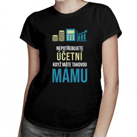 Nepotřebujete účetní - máma - dámské tričko s potiskem