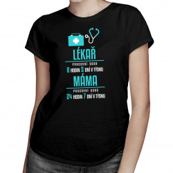 Máma lékař - pracovní doba - dámské tričko s potiskem