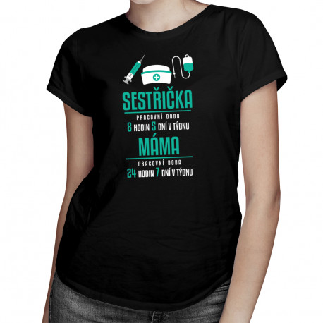 Máma sestřička - pracovní doba - dámské tričko s potiskem