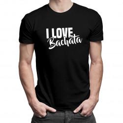 I love bachata - dámské nebo pánské tričko s potiskem