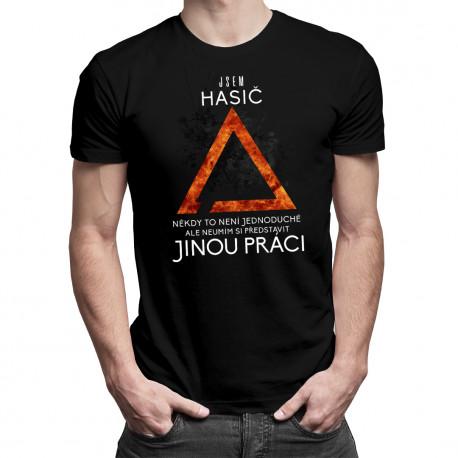 Hasič - neumím si představit jinou práci - pánské tričko s potiskem