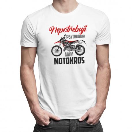 Nepotřebuji psychoterapii, mám motokros  - pánské tričko s potiskem