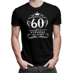 60 let, abych vypadal tak dobře - pánská trička  s potiskem