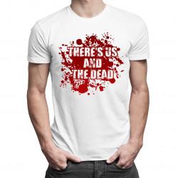There's us and the dead - dámské nebo pánské tričko s potiskem