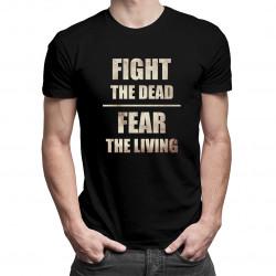 Fight the dead fear the living - dámské nebo pánské tričko s potiskem