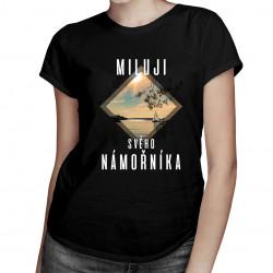 Miluji svého námořníka - dámské tričko s potiskem