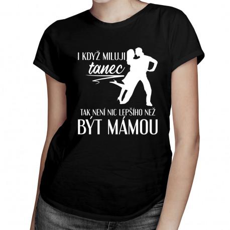 I když miluji tanec - dámské tričko s potiskem