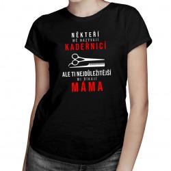 Někteří mě nazývají kadeřnicí - máma - dámské tričko s potiskem