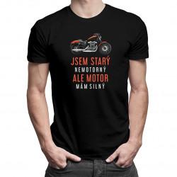 Jsem starý, nemotorný, ale motor mám silný - pánské tričko s potiskem