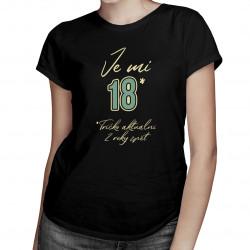 Je mi 18 - tričko aktuální 2 roky zpět - dámská trička s potiskem