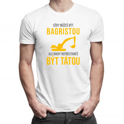 Vždy můžeš být bagristou - táta - pánské tričko s potiskem
