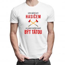 Vždy můžeš být hasičem - táta - pánské tričko s potiskem