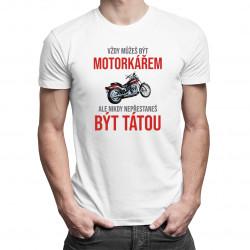 Vždy můžeš být motorkářem - táta - pánské tričko s potiskem