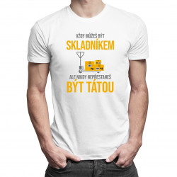 Vždy můžeš být skladníkem - táta - pánské tričko s potiskem