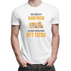 Vždy můžeš být kurýrem - táta - pánské tričko s potiskem