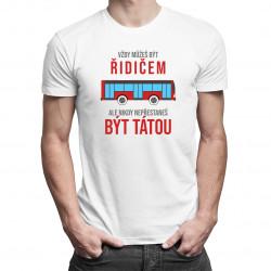 Vždy můžeš být řidičem - táta - pánské tričko s potiskem