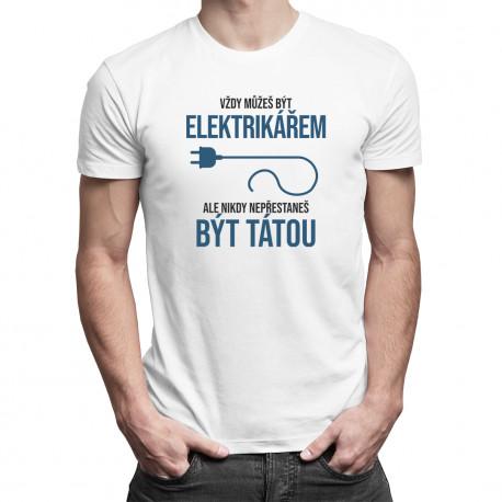 Vždy můžeš být elektrikářem - táta - pánské tričko s potiskem