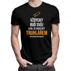Vždycky buď svůj - truhlář - pánské tričko s potiskem