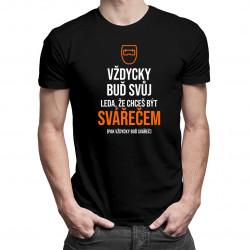 Vždycky buď svůj - svářeč - pánské tričko s potiskem