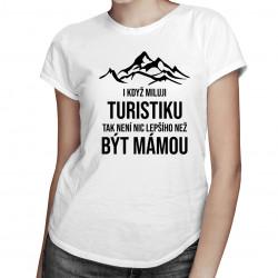 I když miluji turistiku, tak není nic lepšího, než být mámou - dámské nebo pánské tričko s potiskem