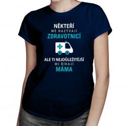 Někteří mě nazývají zdravotnicí - dámské tričko s potiskem