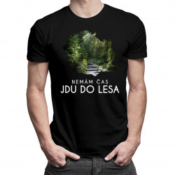 Nemám čas, jdu do lesa - dámské nebo pánské tričko s potiskem
