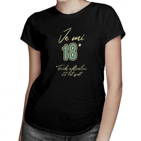 Je mi 18 - tričko aktuální 22 let zpět - dámská trička s potiskem