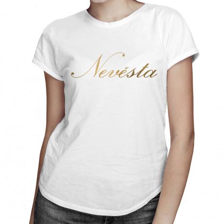 Nevěsta - dámské tričko s potiskem