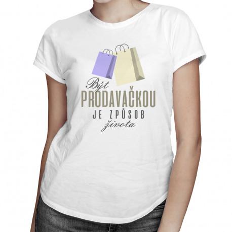 Být prodavačkou je způsob života - dámské tričko s potiskem