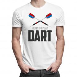 Born to play dart - dámské nebo pánské tričko s potiskem