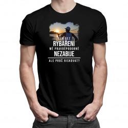 Den bez rybaření mě pravděpodobně nezabije - dámské a pánské tričko s potiskem