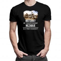 Den bez motorky mě pravděpodobně nezabije - pánské tričko s potiskem