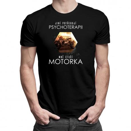 Jiní potřebují psychoterapii, mně stačí motorka - dámské a pánské tričko s potiskem
