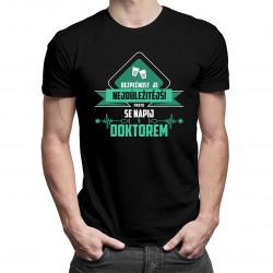 Bezpečnost je nejdůležitější - doktor - pánská trička  s potiskem