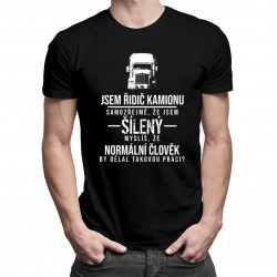 Jsem řidič kamionu, samozřejmě, že jsem šílený - pánské tričko s potiskem
