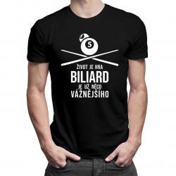 Život je hra biliard je už něco vážnějšího - pánská trička  s potiskem