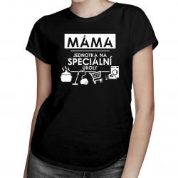 Máma - jednotka na speciální úkoly- dámská trička  s potiskem