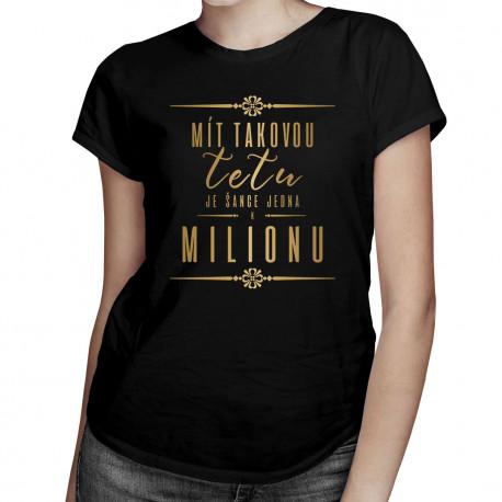 Mít takovou tetu je šance jedna k milionu - dámská trička  s potiskem