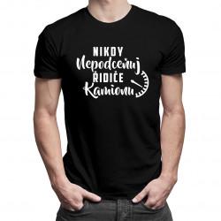 Nikdy nepodceňuj řidiče kamionu  - pánské tričko s potiskem