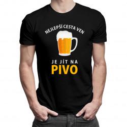 Nejlepší cesta ven je jít na pivo - pánské a dámské tričko s potiskem