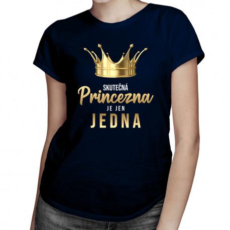 Skutečná princezna je jen jedna - dámské tričko s potiskem