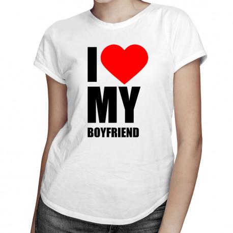 I love my boyfriend - dámské tričko s potiskem