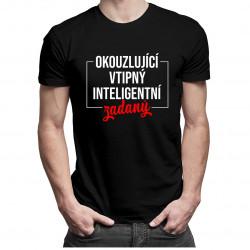 Okouzlující, vtipný, inteligentní, zadaný- pánské tričko s potiskem