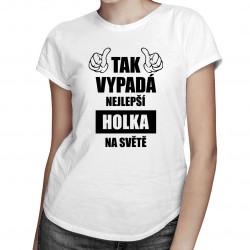 Tak vypadá nejlepší holka na světě - dámské tričko s potiskem